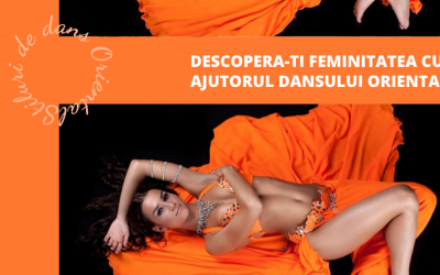 Descopera-ti feminitatea cu ajutorul dansului oriental!